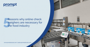 5 Reasons why online check weighers are necessary for the food industry